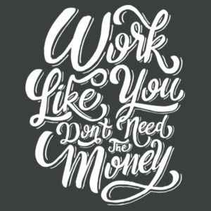 Work Like You Don't Need the Money - Adult Soft Tri-Blend T Design
