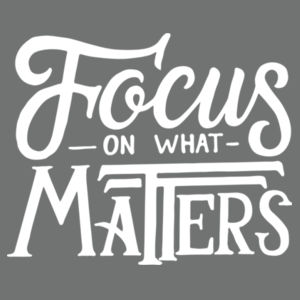 Focus on What Matters - Ladies Tri-Blend T Design