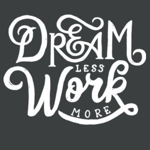 Dream Less Work More - Ladies Long Sleeve Tri Blend T Design