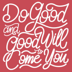 Do Good And Good Will Come to You - Ladies Tri-Blend T Design