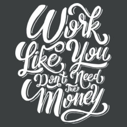 Work Like You Don't Need the Money Design