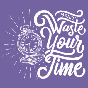 Don't Waste Your Time - Adult Tri-Blend 3/4 T Design
