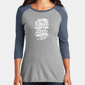 Do What You Love - Ladies Tri-Blend 3/4 Sleeve T Thumbnail
