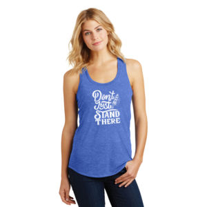 Don't Just Stand There - Ladies Tri-Blend Racerback Tank Thumbnail