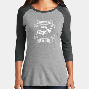 Champions Keep Playing - Ladies Tri-Blend 3/4 Sleeve T Thumbnail
