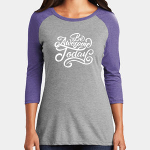 Be Awesome Today - Ladies Tri-Blend 3/4 Sleeve T Thumbnail