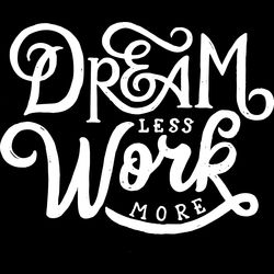Dream Less Work More Thumbnail